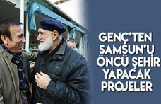 Genç'ten Samsun'u öncü şehir yapacak projeler