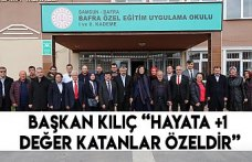 """BAŞKAN KILIÇ """"HAYATA +1 DEĞER KATANLAR ÖZELDİR"""""""