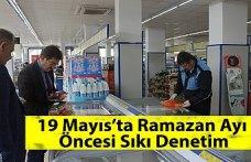 19 Mayıs'ta Ramazan Ayı Öncesi Sıkı Denetim