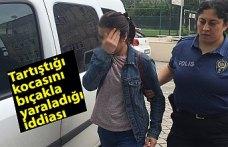 Tartıştığı kocasını bıçakla yaraladığı iddiası