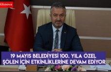 19 Mayıs Belediyesi 100. Yıla Özel Şölen İçin Etkinliklerine Devam Ediyor