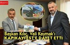 BAŞKAN KILIÇ,VALİ KAYMAK'I KAPIKAYFEST'E DAVET ETTİ