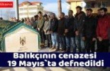 Balıkçının cenazesi 19 Mayıs`ta defnedildi