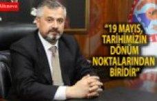 """""""19 MAYIS, TARİHİMİZİN DÖNÜM NOKTALARINDAN BİRİDİR"""""""