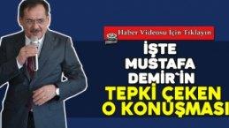 Mustafa Demir`in tepki çeken o konuşması