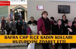 BAFRA CHP İLÇE KADIN KOLLARI HUZUREVİNİ ZİYARET ETTİ