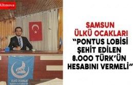 """SAMSUN ÜLKÜ OCAKLARI """"PONTUS LOBİSİ ŞEHİT EDİLEN 8.000 TÜRK'ÜN HESABINI VERMELİ"""""""