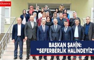 """BAŞKAN ŞAHİN: """"SEFERBERLİK HALİNDEYİZ"""""""
