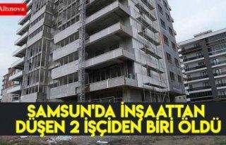 Samsun'da inşaattan düşen 2 işçiden biri...