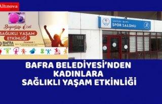 BAFRA BELEDİYESİ'NDEN KADINLARA SAĞLIKLI YAŞAM...