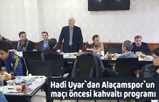 Hadi Uyar`dan Alaçamspor`un maçı öncesi kahvaltı...
