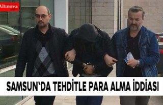 Samsun'da tehditle para alma iddiası
