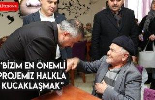 """""""BİZİM EN ÖNEMLİ PROJEMİZ HALKLA KUCAKLAŞMAK"""""""