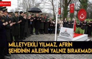 Milletvekili Yılmaz, Afrin şehidinin ailesini yalnız...