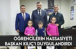 ÖĞRENCİLERİN HASSASİYETİ BAŞKAN KILIÇ'I...