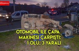 Otomobil ile çapa makinesi çarpıştı: 1 ölü,...