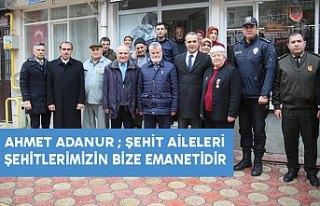 AHMET ADANUR ; ŞEHİT AİLELERİ ŞEHİTLERİMİZİN...