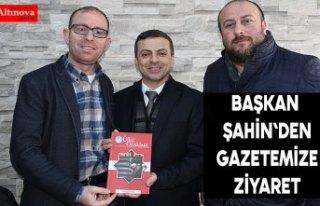 Başkan Kemal Şahin`den gazetemize ziyaret