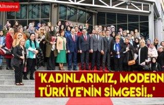 'KADINLARIMIZ, MODERN TÜRKİYE'NİN SİMGESİ!..'