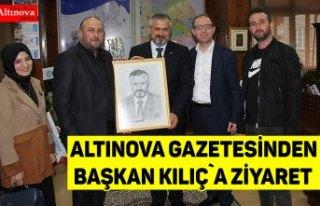 Altınova Gazetesi`nden Başkan Kılıç`a ziyaret