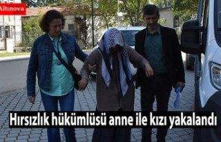 Hırsızlık hükümlüsü anne ile kızı yakalandı