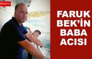 Faruk Bek'in Baba Acısı