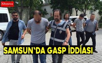 Samsun'da gasp iddiası