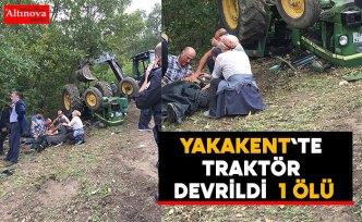 Yakakent`te traktör devrildi : 1 ölü