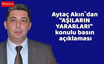 """Aytaç Akın`dan """"AŞILARIN YARARLARI"""" konulu basın açıklaması"""