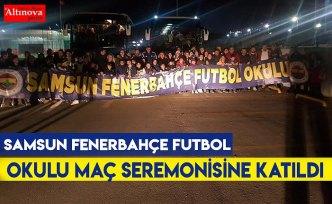 Samsun Fenerbahçe Futbol Okulu maç seremonisine katıldı
