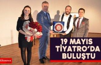 19 Mayıs Tiyatro'da Buluştu