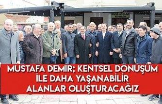 Mustafa Demir; Kentsel Dönüşüm ile daha yaşanabilir alanlar oluşturacağız