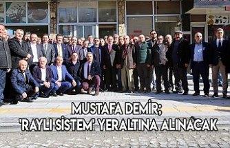 Mustafa Demir; 'Raylı Sistem' yeraltına alınacak