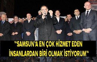 """""""Samsun'a en çok hizmet eden insanlardan biri olmak istiyorum"""""""