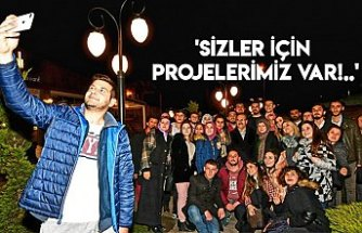 'SİZLER İÇİN PROJELERİMİZ VAR!..'