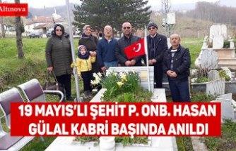 19 MAYIS'LI ŞEHİT P. ONB. HASAN GÜLAL KABRİ BAŞINDA ANILDI