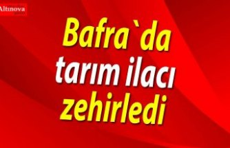 Bafra`da tarım ilacı zehirlenmesi