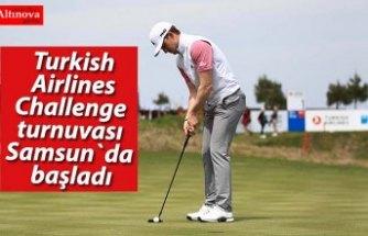 Turkish Airlines Challenge turnuvası Samsun`da başladı