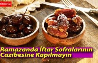 Ramazanda İftar Sofralarının Cazibesine Kapılmayın