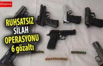 Ruhsatsız silah operasyonu: 6 gözaltı