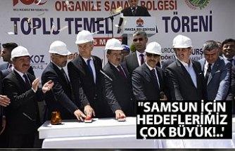 """""""SAMSUN İÇİN HEDEFLERİMİZ ÇOK BÜYÜK!..'"""