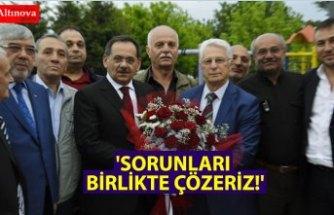 'SORUNLARI BİRLİKTE ÇÖZERİZ!'