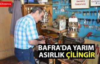 BAFRA'DA YARIM ASIRLIK ÇİLİNGİR