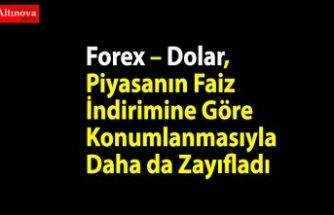 Forex – Dolar, Piyasanın Faiz İndirimine Göre Konumlanmasıyla Daha da Zayıfladı