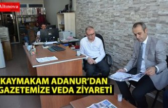 KAYMAKAM ADANUR'DAN GAZETEMİZE VEDA ZİYARETİ