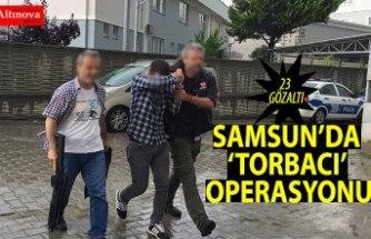 """Samsun'da """"torbacı"""" operasyonu: 23 gözaltı"""