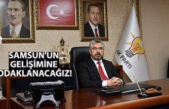 SAMSUN'UN GELİŞİMİNE ODAKLANACAĞIZ!