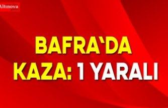 BAFRA'DA KAZA: 1 YARALI
