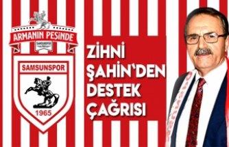 Zihni Şahin`den Samsunspor`a destek çağrısı