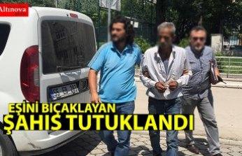 Eşini bıçaklayan kişi tutuklandı